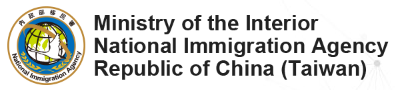 Ministry of the Interior National Immigration Agency Republic of China(Taiwan)